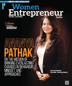 Ananya Pathak: On The Mission Of Bringing Everlasting Changes In Behaviour, Mindset, And Approaches