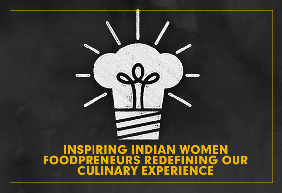 Inspiring Indian Women Foodpreneurs Redefining Our Culinary Experience